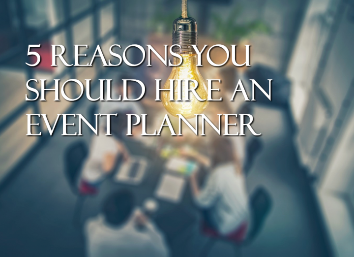 REASONS WHY YOU SHOULD HIRE AN EVENT MANAGING FIRM